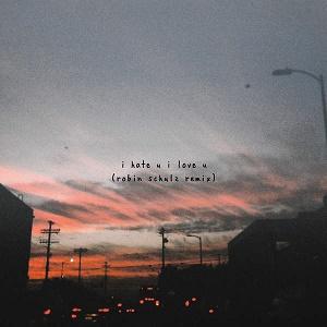 I Hate U, I Love U (Robin Schulz Remix)