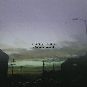I Hate U, I Love U (Deepend Remix) (Single)